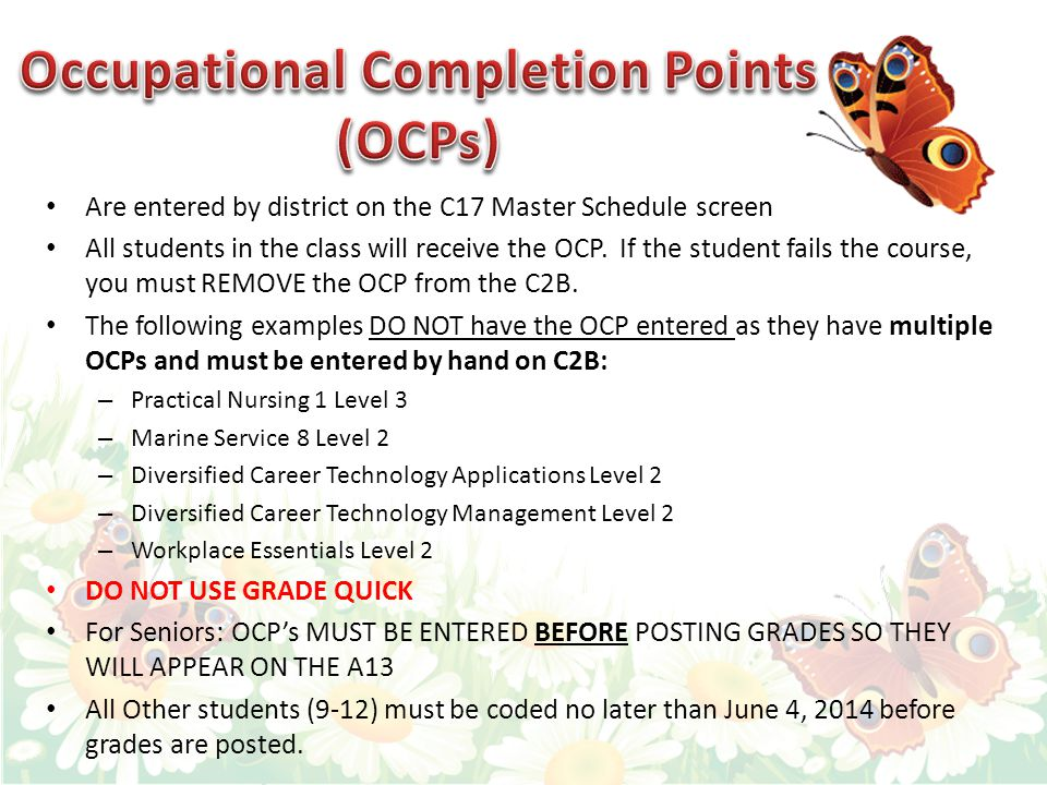 Are entered by district on the C17 Master Schedule screen All students in the class will receive the OCP.
