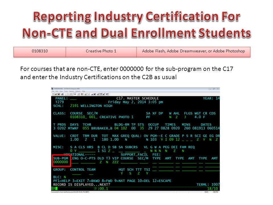 For courses that are non-CTE, enter 0000000 for the sub-program on the C17 and enter the Industry Certifications on the C2B as usual