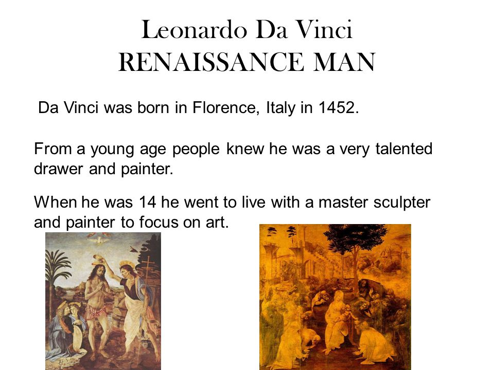 Da Vinci was born in Florence, Italy in 1452.
