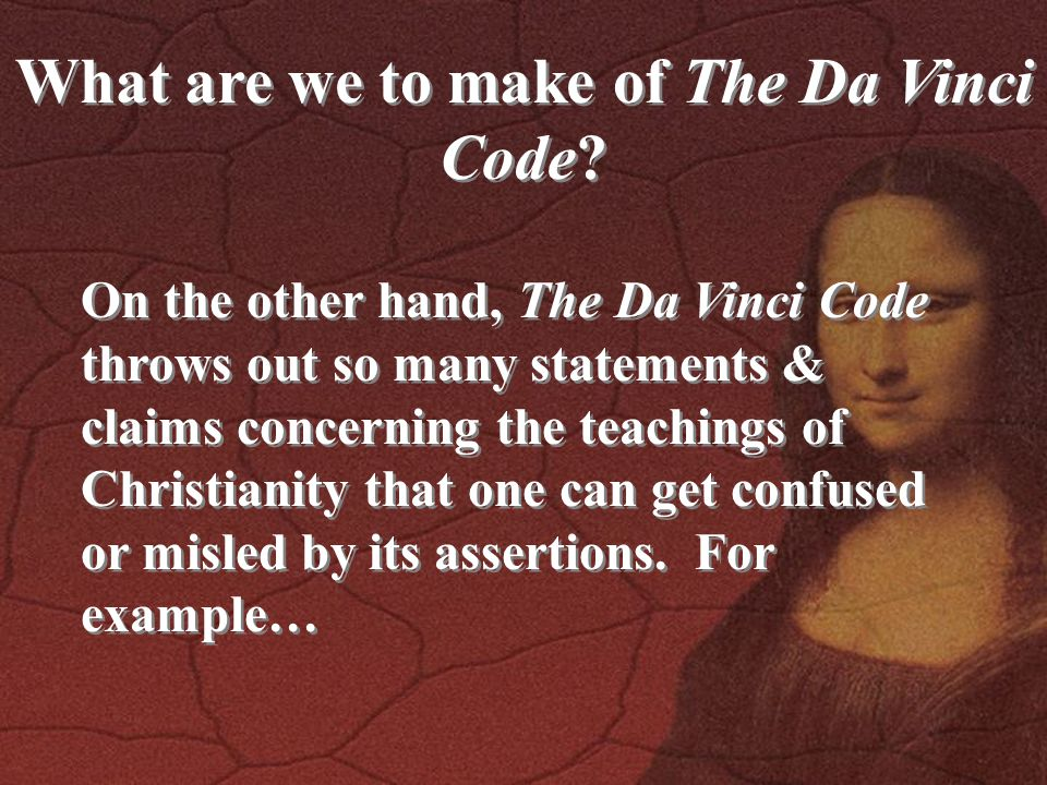 What are we to make of The Da Vinci Code? On the other hand, The Da Vinci Code throws out so many statements & claims concerning the teachings of Chri