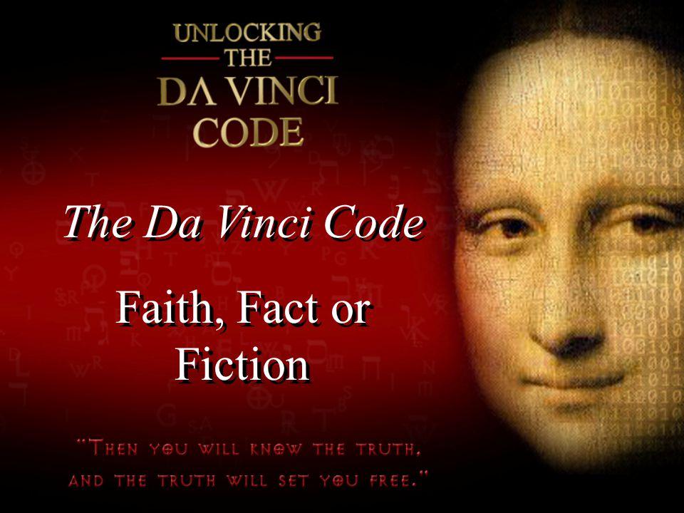 The Da Vinci Code Faith, Fact or Fiction The Da Vinci Code Faith, Fact or Fiction