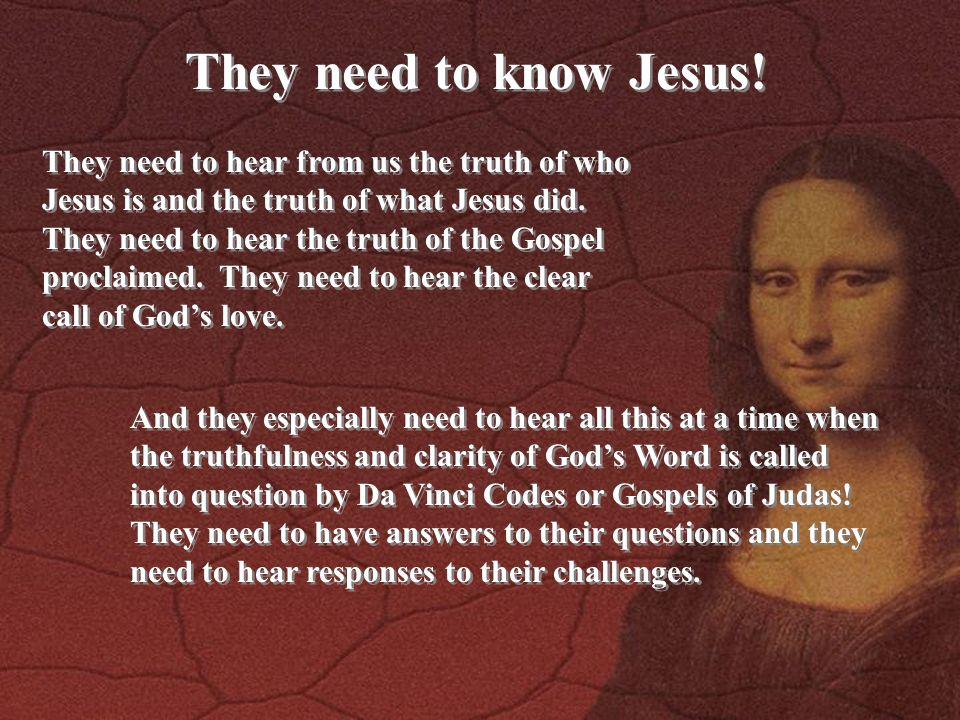 They need to know Jesus.
