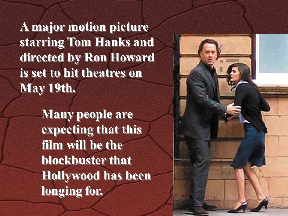 A major motion picture starring Tom Hanks and directed by Ron Howard is set to hit theatres on May 19th.