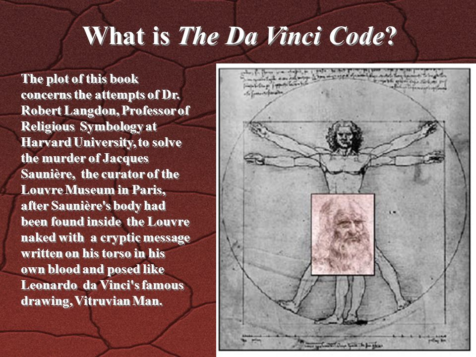 What is The Da Vinci Code. The plot of this book concerns the attempts of Dr.