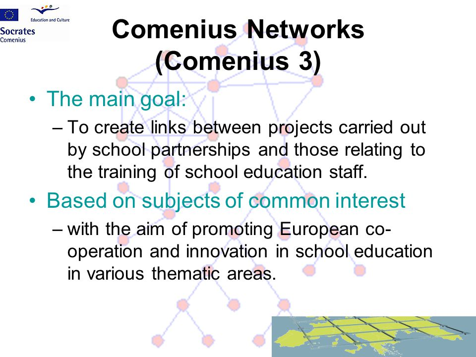 The main goal: –To create links between projects carried out by school partnerships and those relating to the training of school education staff. Base