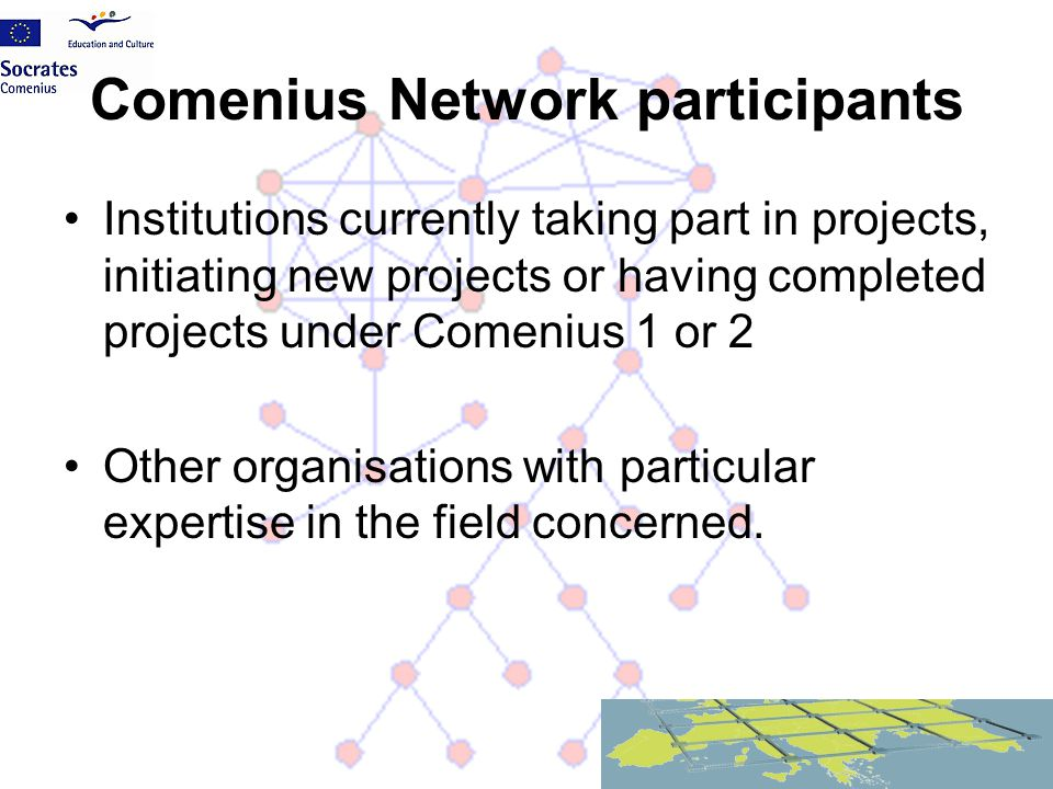 Comenius Network participants Institutions currently taking part in projects, initiating new projects or having completed projects under Comenius 1 or