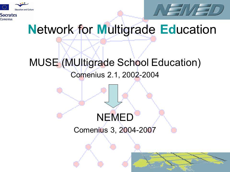 Network for Multigrade Education MUSE (MUltigrade School Education) Comenius 2.1, 2002-2004 NEMED Comenius 3, 2004-2007