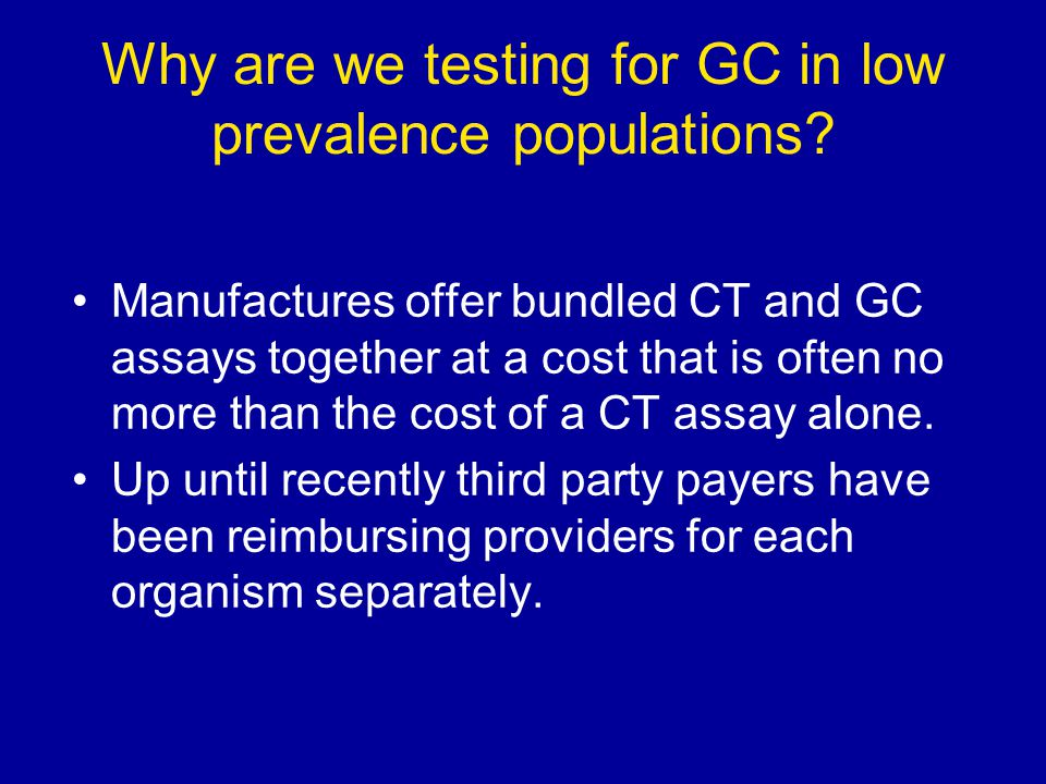 Why are we testing for GC in low prevalence populations.