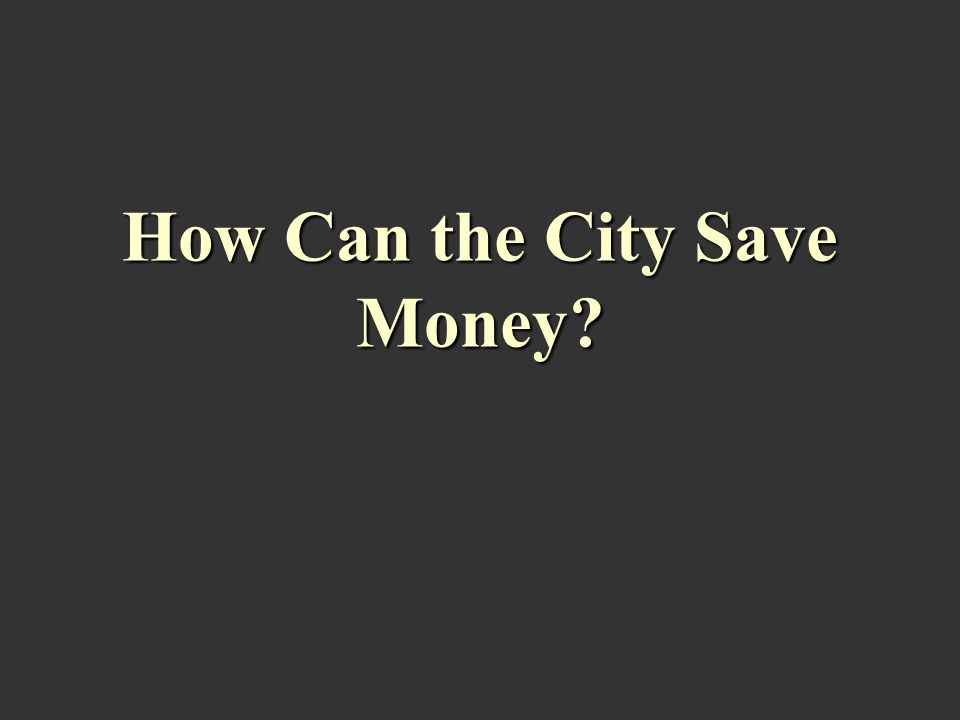 How Can the City Save Money?