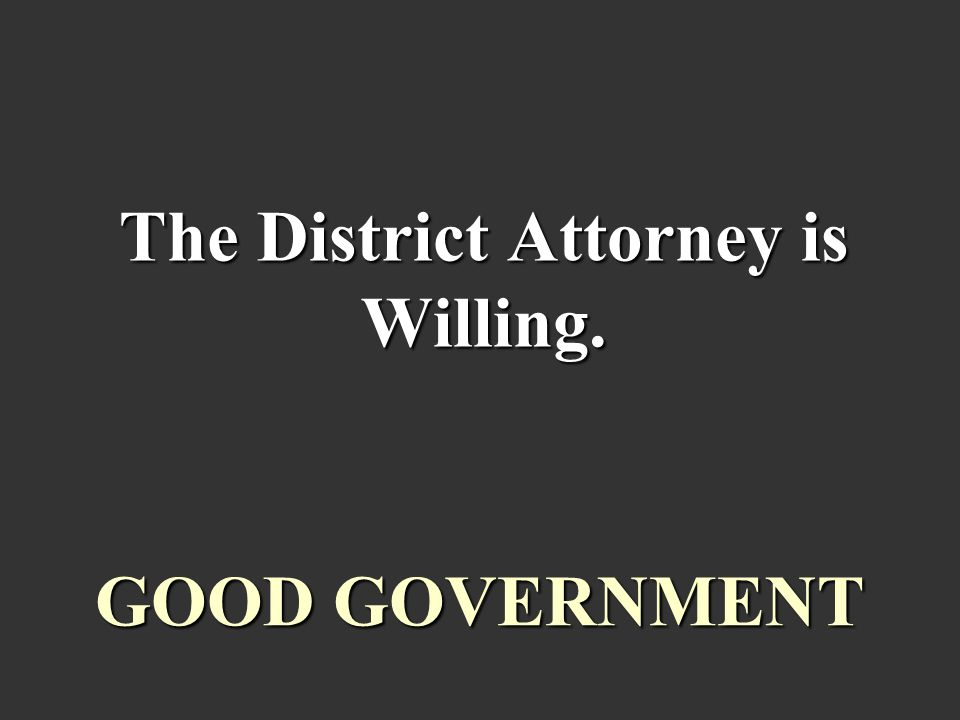 The District Attorney is Willing. GOOD GOVERNMENT
