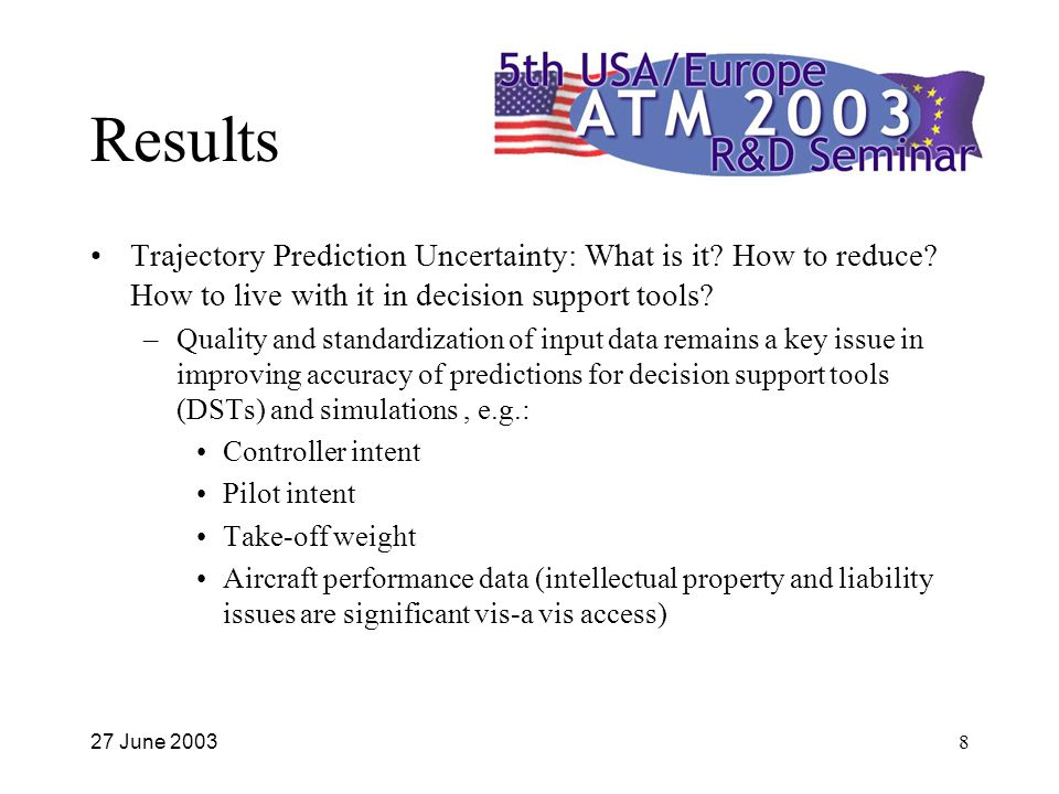 27 June 20038 Results Trajectory Prediction Uncertainty: What is it.