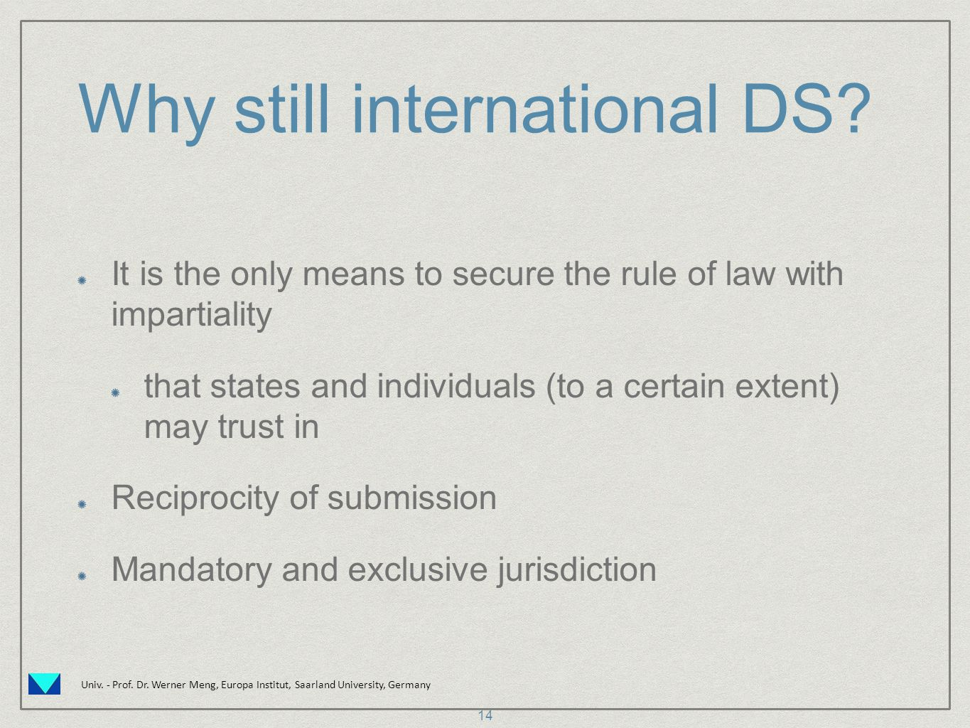 Univ. - Prof. Dr. Werner Meng, Europa Institut, Saarland University, Germany Why still international DS? It is the only means to secure the rule of la