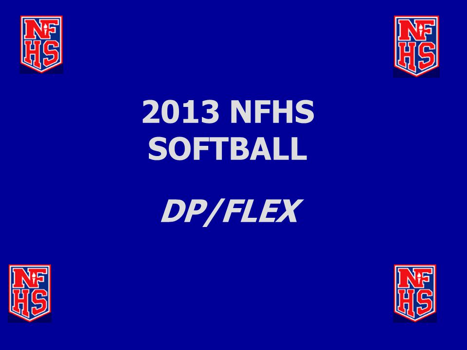 DP/FLEX RULE ADOPTED (3-3-6)  DP / FLEX Rule allows for more participation and flexibility in the game.