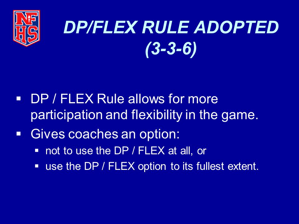 DP / FLEX Rule The STARTING DP can play DEFENSE for any of the OTHER 9 PLAYERS IN THE LINE-UP..