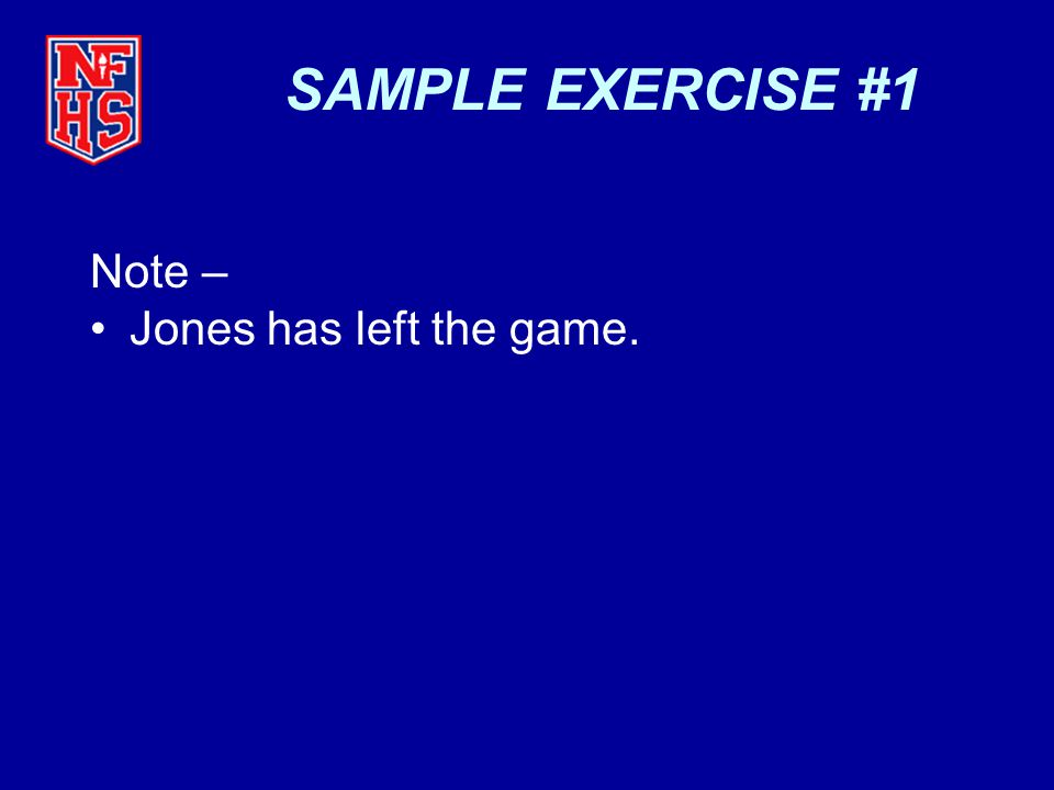 SAMPLE EXERCISE #1 Note – Jones has left the game.