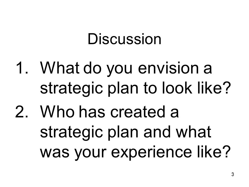 Discussion 1.What do you envision a strategic plan to look like.