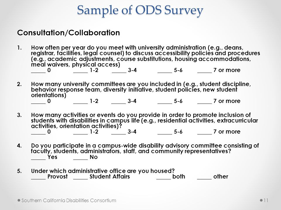 Sample of ODS Survey Consultation/Collaboration 1.How often per year do you meet with university administration (e.g., deans, registrar, facilities, l