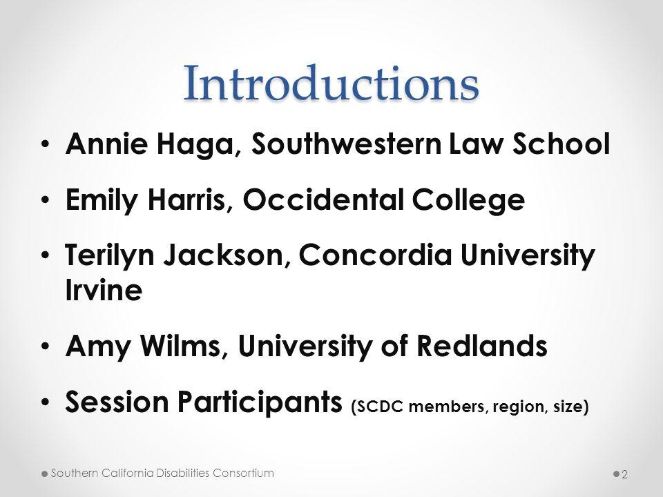 Introductions Annie Haga, Southwestern Law School Emily Harris, Occidental College Terilyn Jackson, Concordia University Irvine Amy Wilms, University