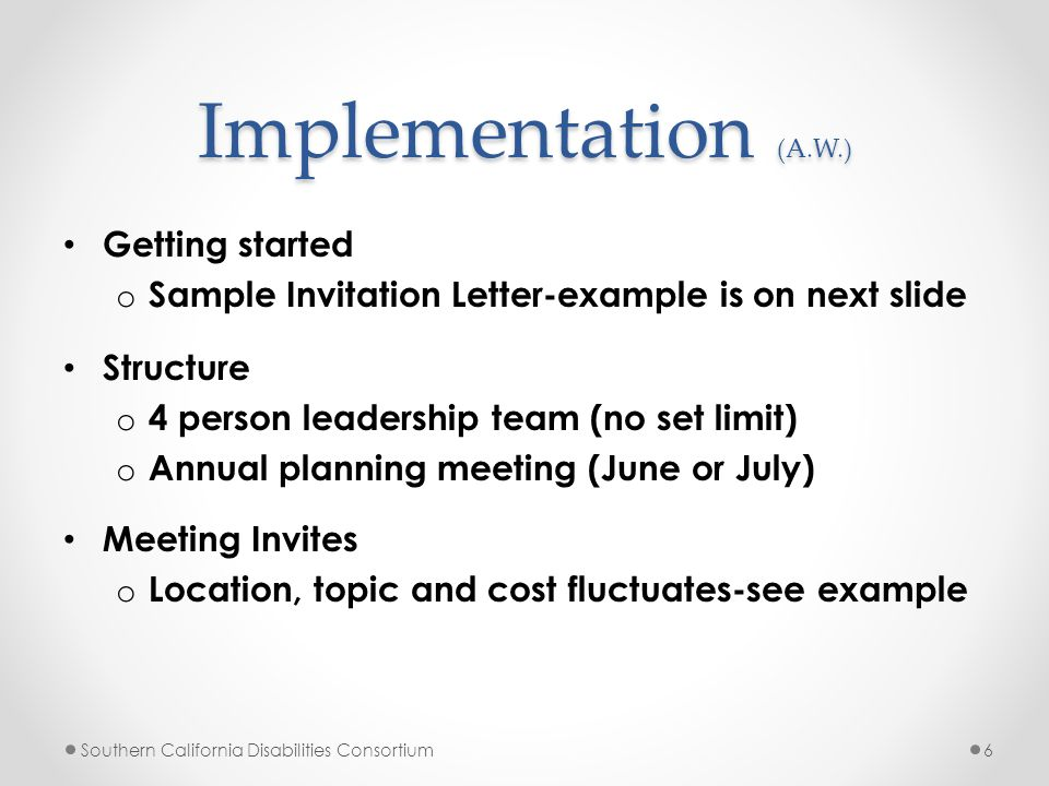 Implementation (A.W.) Getting started o Sample Invitation Letter-example is on next slide Structure o 4 person leadership team (no set limit) o Annual