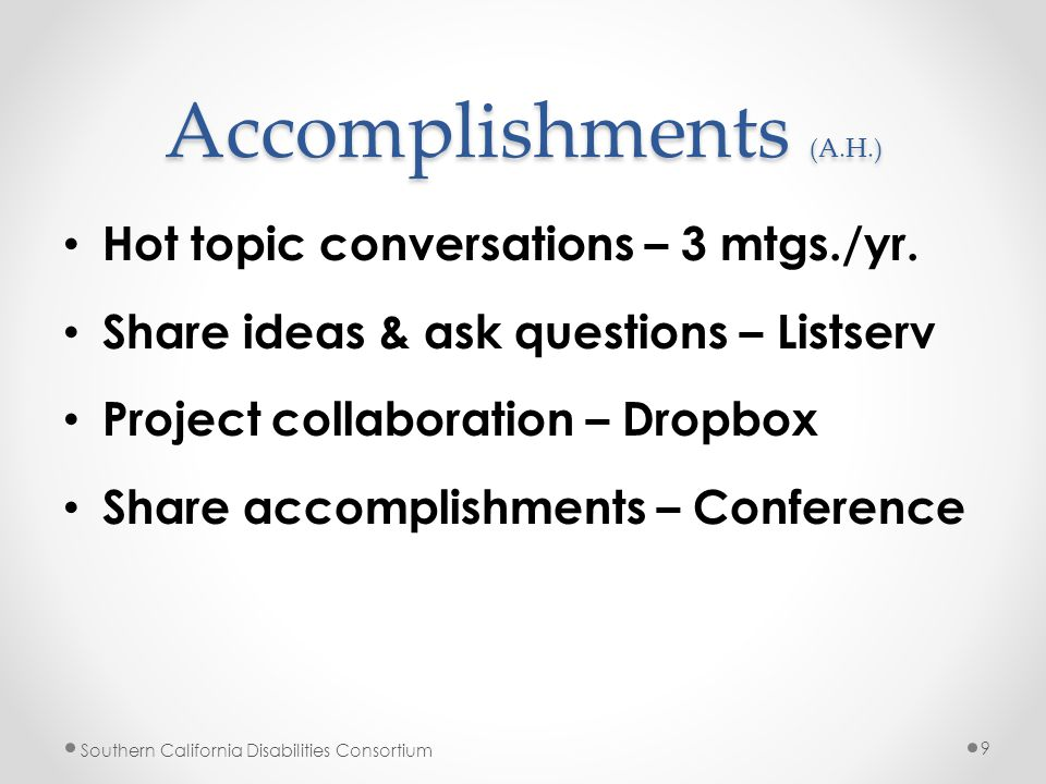 Accomplishments (A.H.) Hot topic conversations – 3 mtgs./yr. Share ideas & ask questions – Listserv Project collaboration – Dropbox Share accomplishme