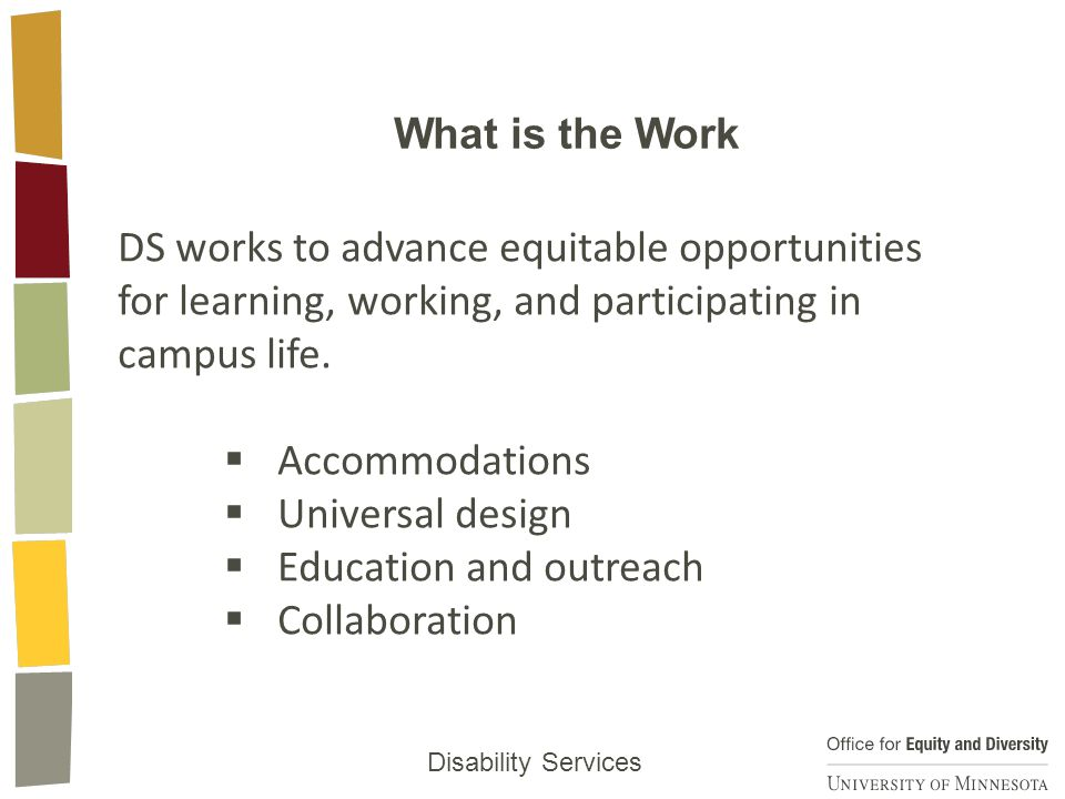 What is the Work Disability Services DS works to advance equitable opportunities for learning, working, and participating in campus life.
