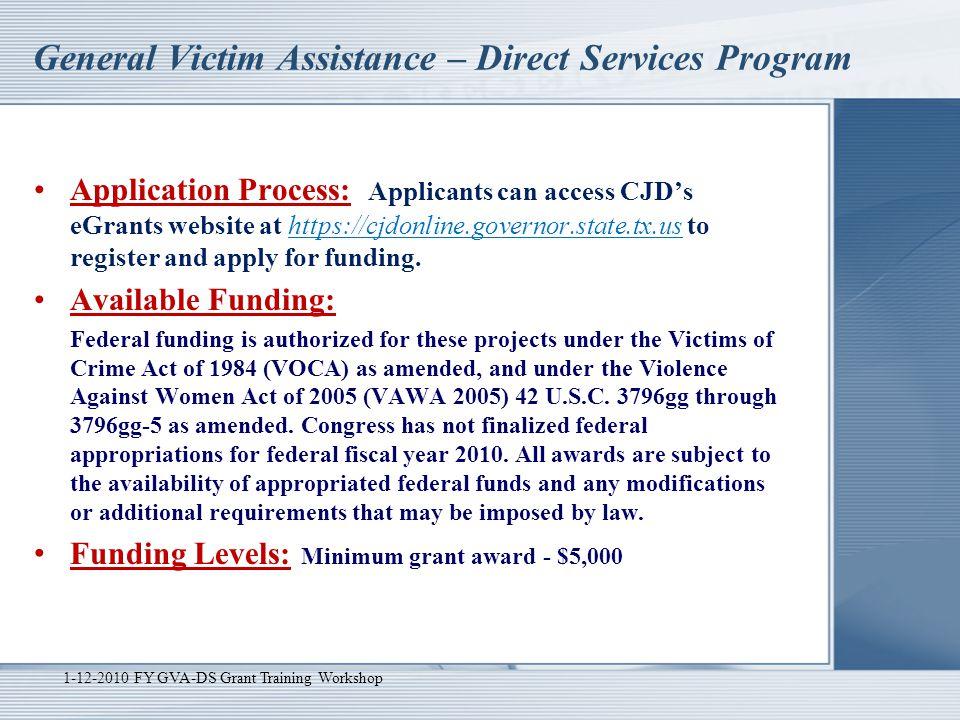 General Victim Assistance – Direct Services Program Application Process: Applicants can access CJD's eGrants website at https://cjdonline.governor.sta