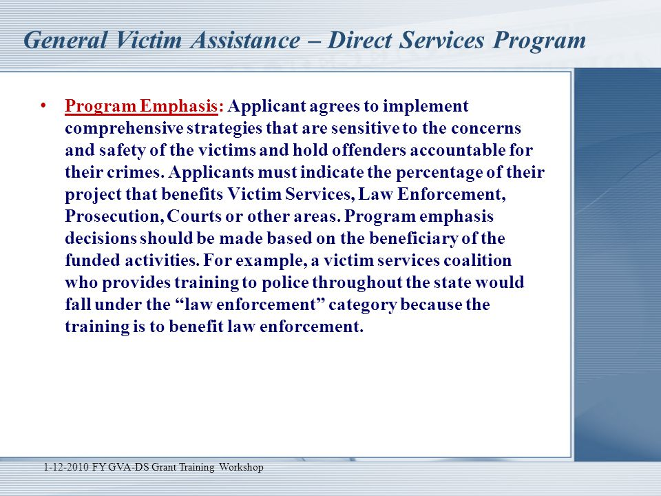 General Victim Assistance – Direct Services Program Program Emphasis: Applicant agrees to implement comprehensive strategies that are sensitive to the