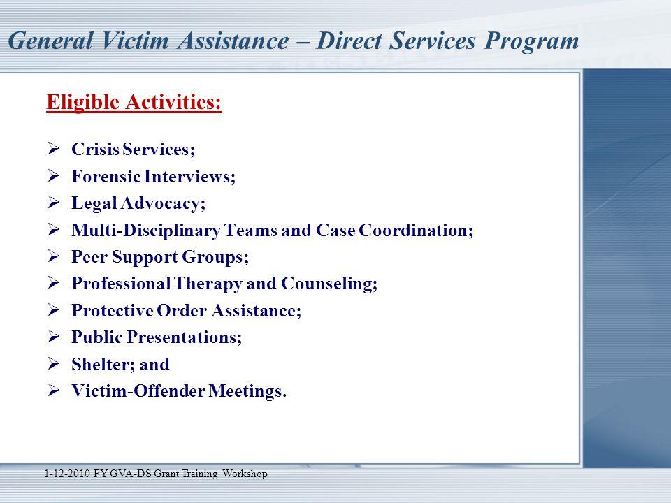 General Victim Assistance – Direct Services Program Eligible Activities:  Crisis Services;  Forensic Interviews;  Legal Advocacy;  Multi-Disciplin