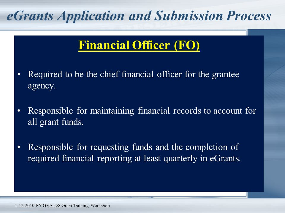 eGrants Application and Submission Process Financial Officer (FO) Required to be the chief financial officer for the grantee agency. Responsible for m
