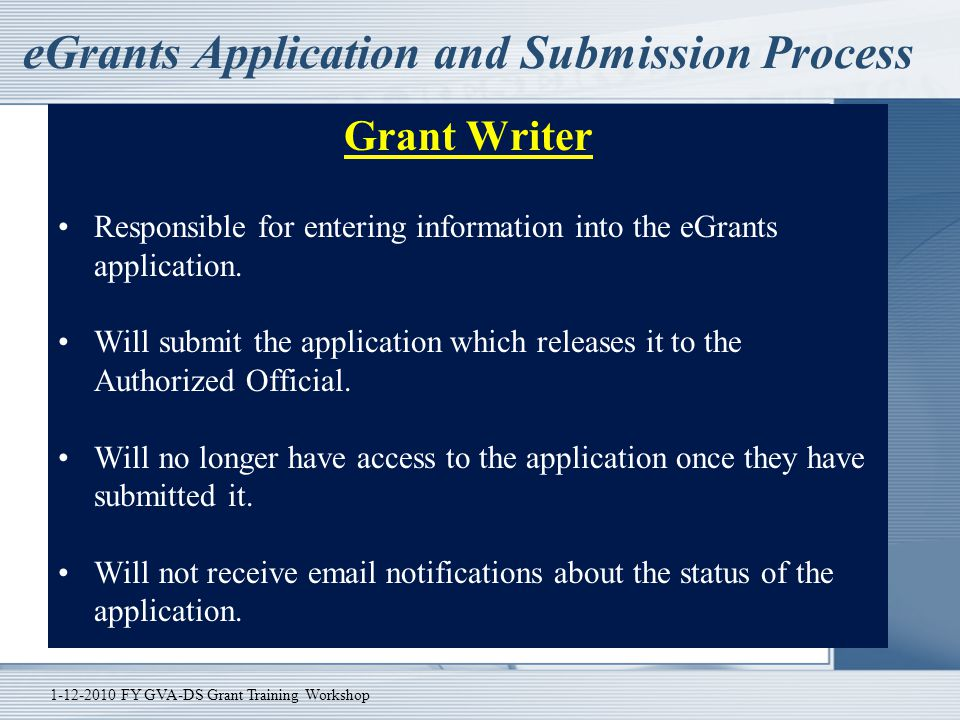 eGrants Application and Submission Process Grant Writer Responsible for entering information into the eGrants application. Will submit the application