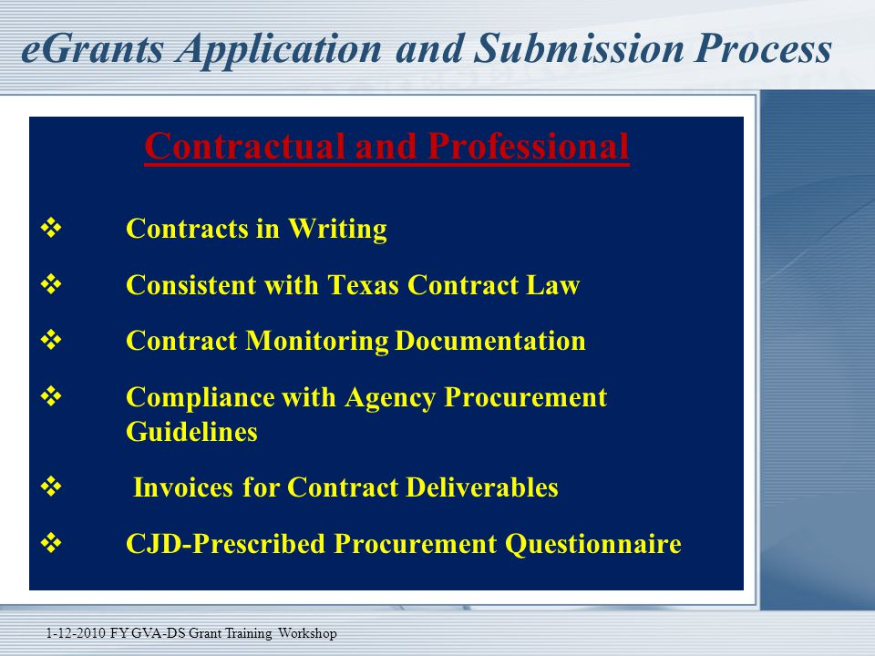 eGrants Application and Submission Process Contractual and Professional  Contracts in Writing  Consistent with Texas Contract Law  Contract Monitor