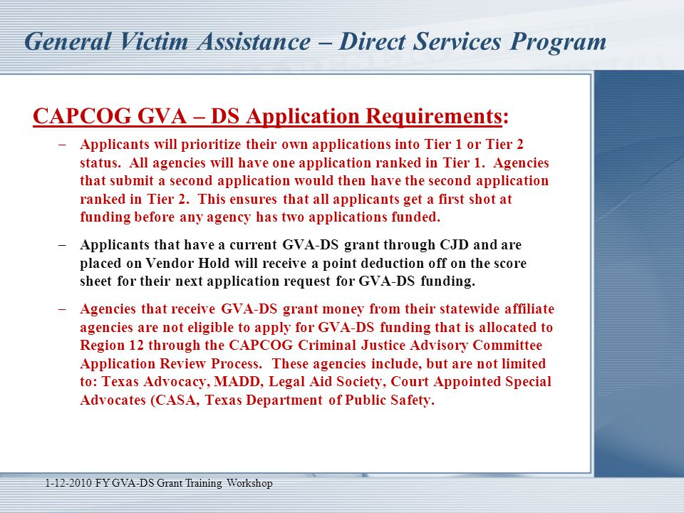 General Victim Assistance – Direct Services Program 1-12-2010 FY GVA-DS Grant Training Workshop Program Requirements Cont,:  Community Efforts - Applicant agrees to promote community efforts to aid crime victims.