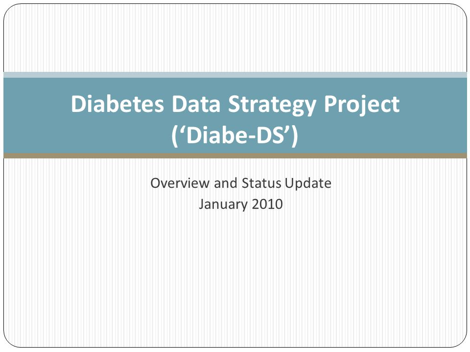 Objectives Understand the purpose and scope of the Diabe-DS proof-of-concept project Review the status of project work completed to date Discuss next steps