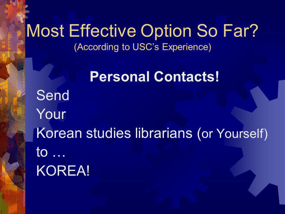 Most Effective Option So Far. (According to USC's Experience) Personal Contacts.