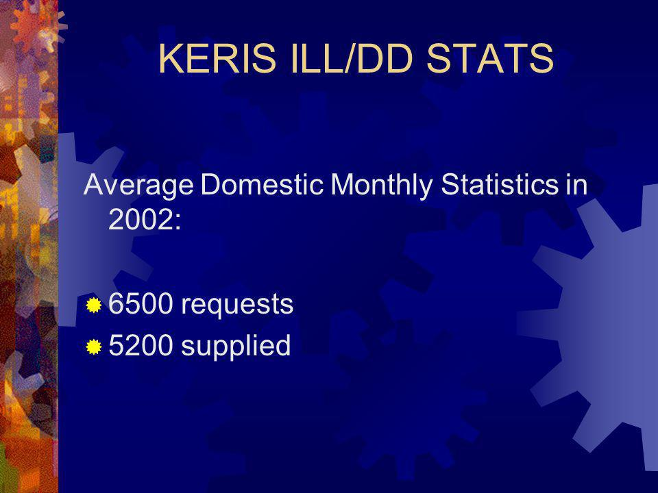 KERIS ILL/DD STATS Average Domestic Monthly Statistics in 2002:  6500 requests  5200 supplied