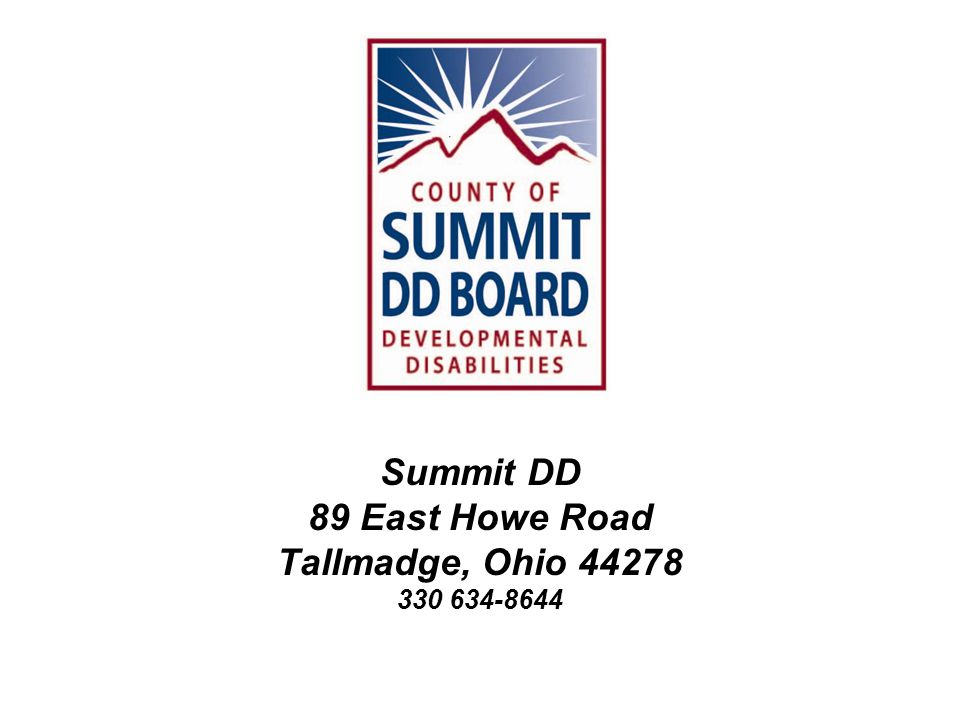 Adult Intake Applicants ages 16 and above are considered eligible for Summit DD services if they have a documented history of life-long developmental disability and significant functional limitations in at least three of seven life areas when administered the Ohio Eligibility Determination Instrument (OEDI).