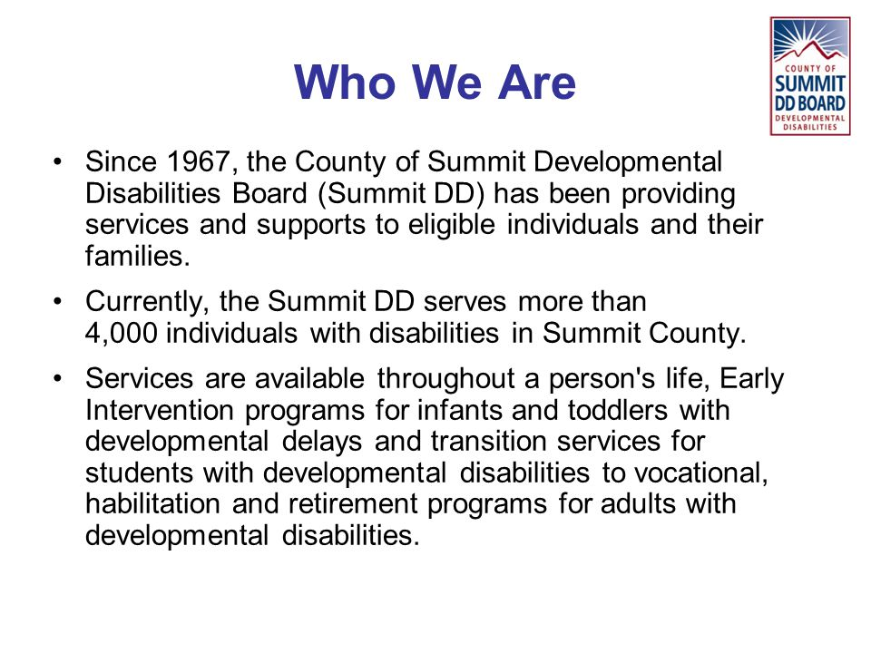 Summit DD Facilities Administrative offices 89 E Howe Road Tallmadge, OH 44278 Phone: 330-634-8080 Fax: 330-634-8081 Akron Center 636 W.