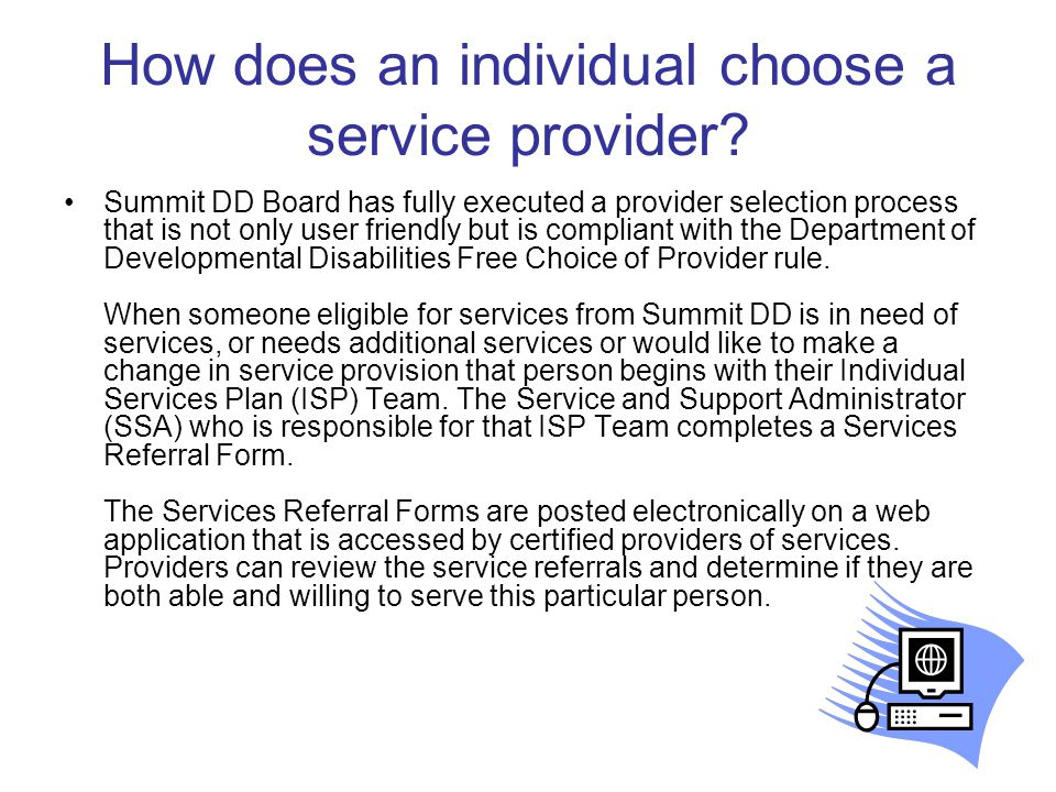How does an individual choose a service provider? Summit DD Board has fully executed a provider selection process that is not only user friendly but i