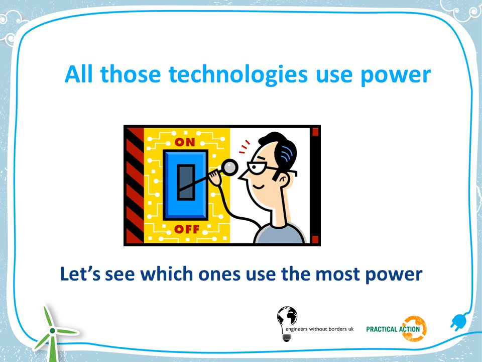 All those technologies use power Let's see which ones use the most power