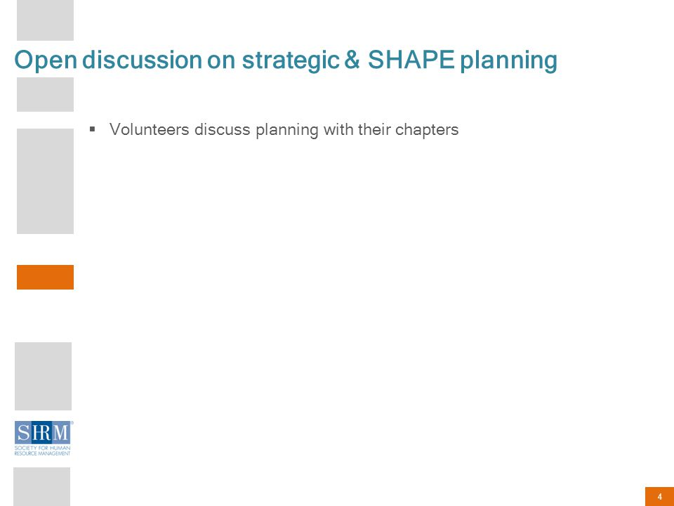 4 Open discussion on strategic & SHAPE planning  Volunteers discuss planning with their chapters