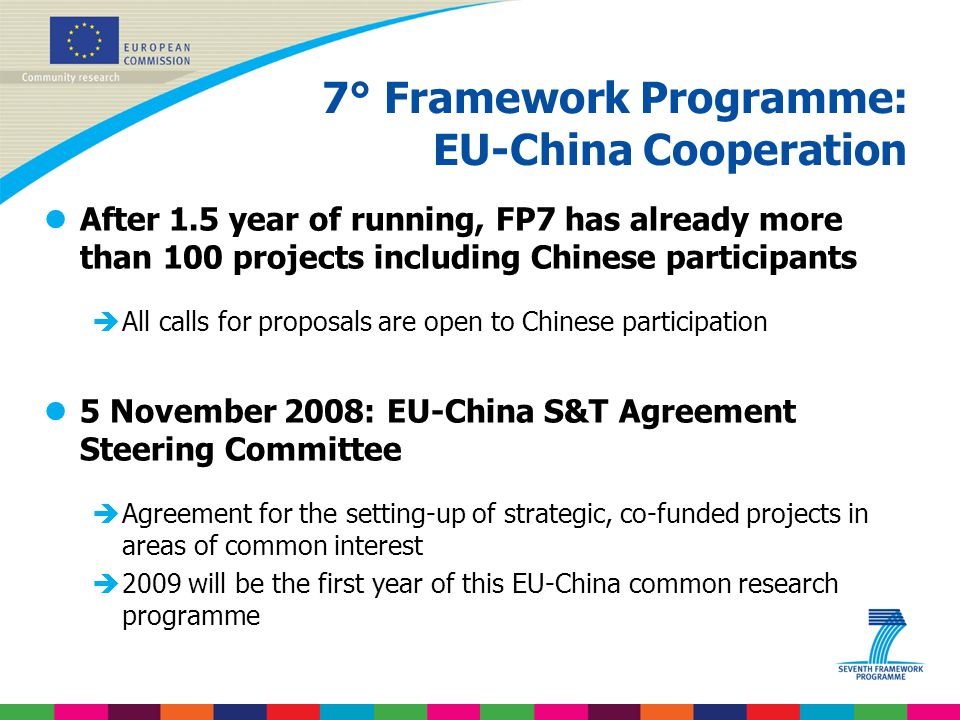 7° Framework Programme: EU-China Cooperation lAfter 1.5 year of running, FP7 has already more than 100 projects including Chinese participants èAll ca