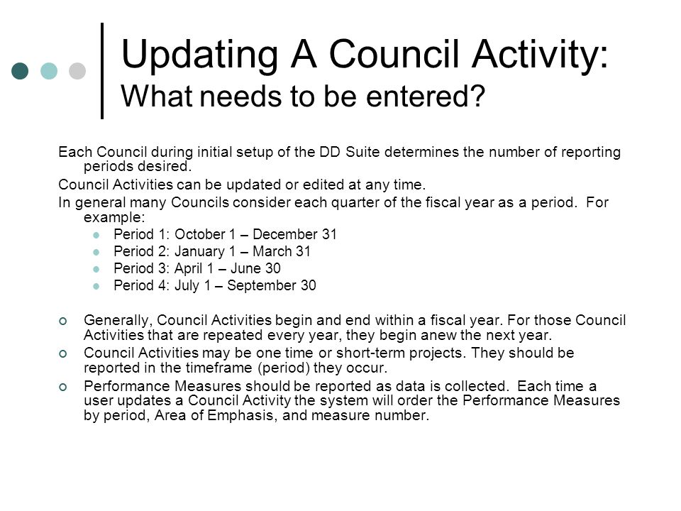 Updating A Council Activity: What needs to be entered? Each Council during initial setup of the DD Suite determines the number of reporting periods de