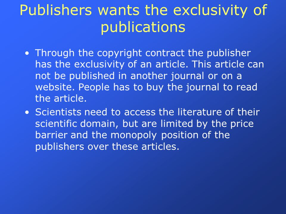 Publishers wants the exclusivity of publications Through the copyright contract the publisher has the exclusivity of an article.