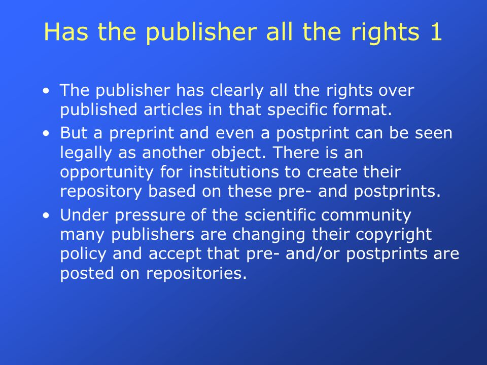 Has the publisher all the rights 1 The publisher has clearly all the rights over published articles in that specific format. But a preprint and even a