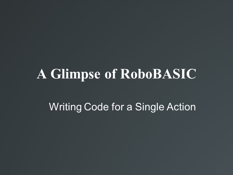 A Glimpse of RoboBASIC Writing Code for a Single Action