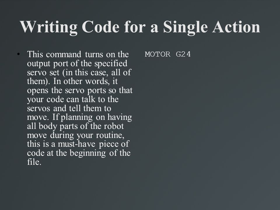 Writing Code for a Single Action This command turns on the output port of the specified servo set (in this case, all of them). In other words, it open