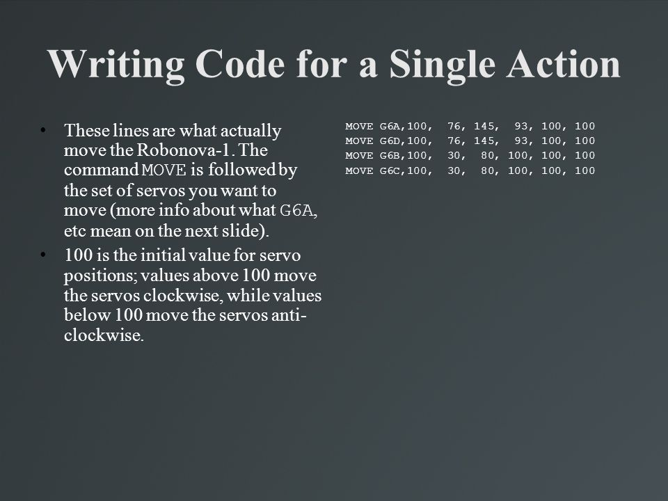 Writing Code for a Single Action These lines are what actually move the Robonova-1. The command MOVE is followed by the set of servos you want to move