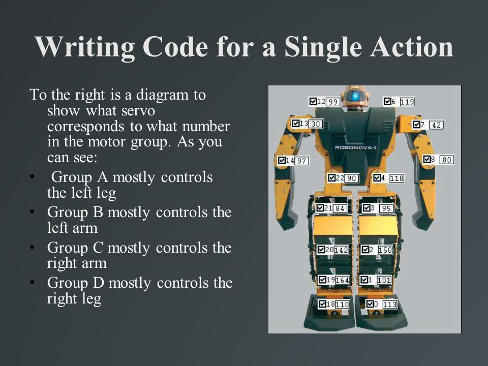 Writing Code for a Single Action To the right is a diagram to show what servo corresponds to what number in the motor group. As you can see: Group A m