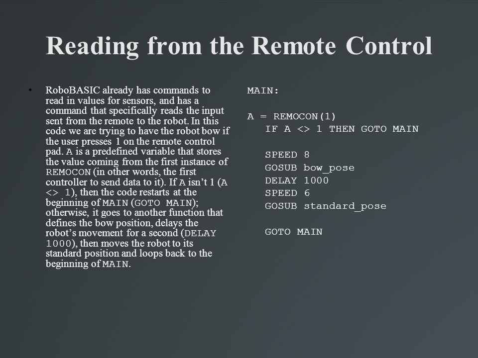 Reading from the Remote Control RoboBASIC already has commands to read in values for sensors, and has a command that specifically reads the input sent