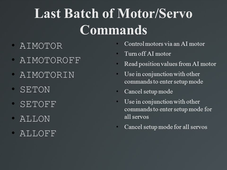 Last Batch of Motor/Servo Commands AIMOTOR AIMOTOROFF AIMOTORIN SETON SETOFF ALLON ALLOFF Control motors via an AI motor Turn off AI motor Read positi